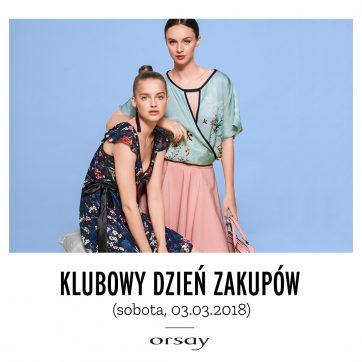 KLUBOWY DZIEŃ ZAKUPÓW Z ORSAY SOBOTA 03.03.2018